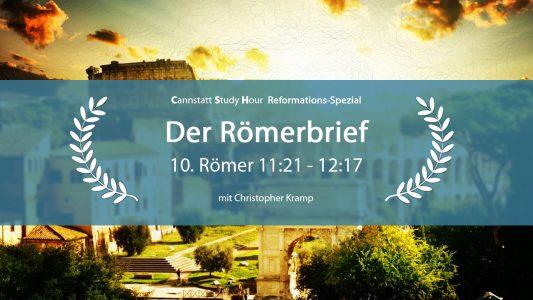 'Der Römerbrief (CSH 2017 Q4 Reformations-Spezial): 10. Römer 11:21 - 12:17' ansehen